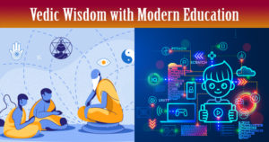 Vedic Wisdom with Modern Education